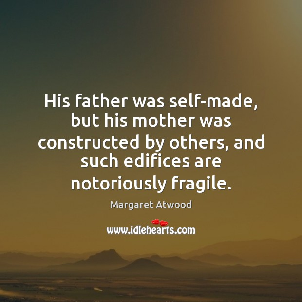 His father was self-made, but his mother was constructed by others, and Margaret Atwood Picture Quote