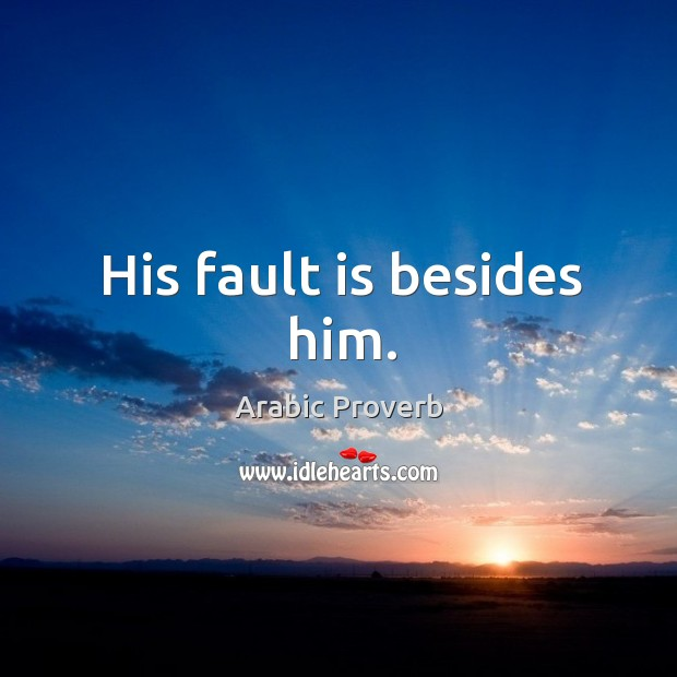 His fault is besides him. Arabic Proverbs Image