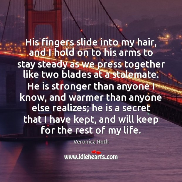 His fingers slide into my hair, and I hold on to his Veronica Roth Picture Quote
