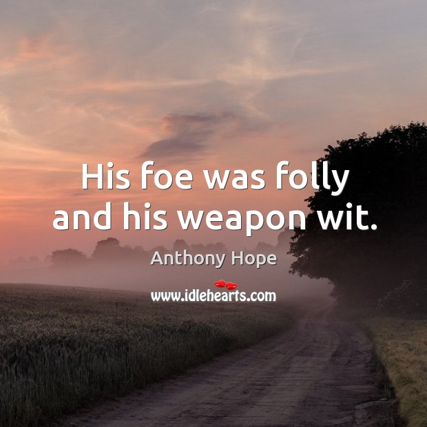 Image, His foe was folly and his weapon wit.