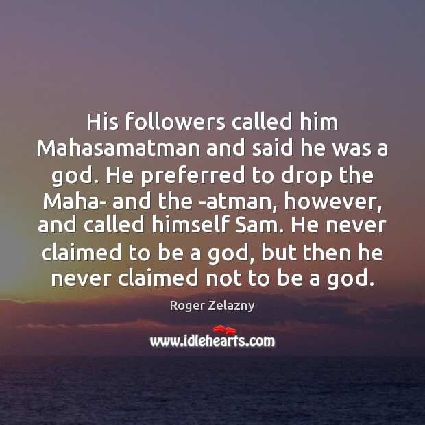 Image, His followers called him Mahasamatman and said he was a God. He