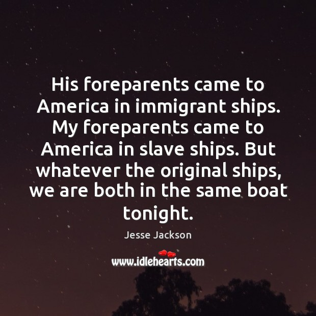 His foreparents came to America in immigrant ships. My foreparents came to Image
