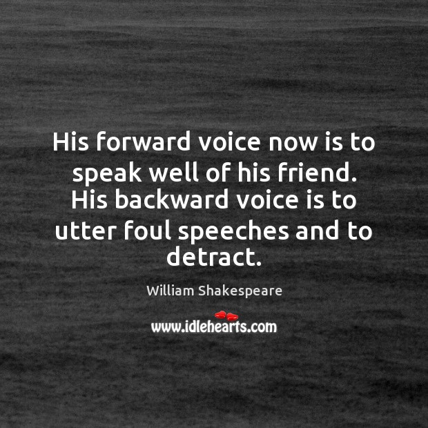 His forward voice now is to speak well of his friend. His Image