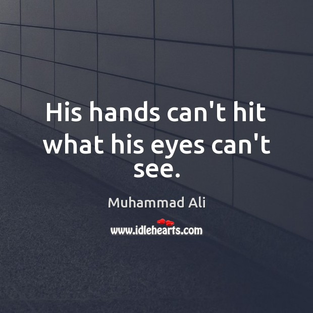 Image, His hands can't hit what his eyes can't see.