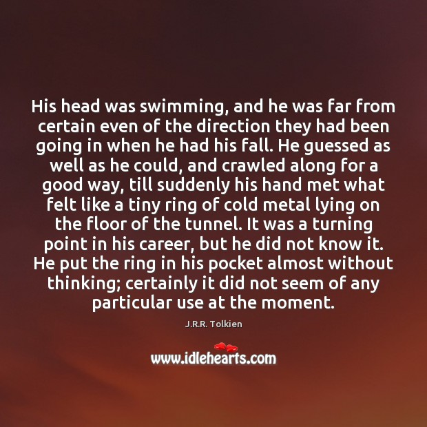 His head was swimming, and he was far from certain even of J.R.R. Tolkien Picture Quote