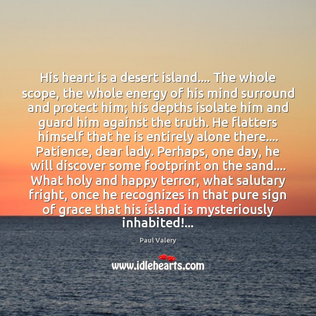 His heart is a desert island…. The whole scope, the whole energy Paul Valery Picture Quote