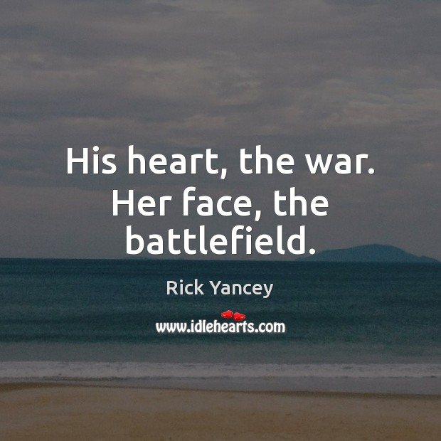 His heart, the war. Her face, the battlefield. Rick Yancey Picture Quote