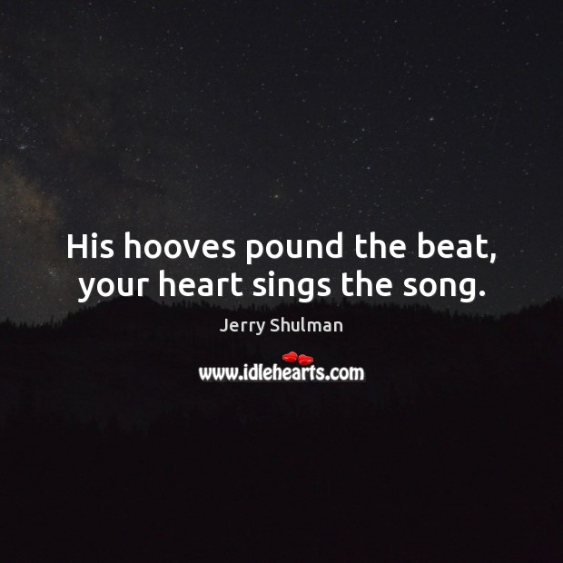 His hooves pound the beat, your heart sings the song. Image