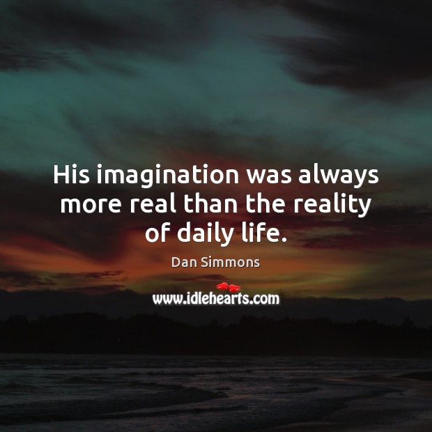 His imagination was always more real than the reality of daily life. Image