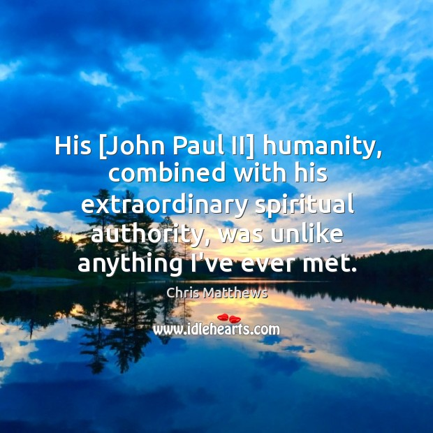 Image, His [John Paul II] humanity, combined with his extraordinary spiritual authority, was