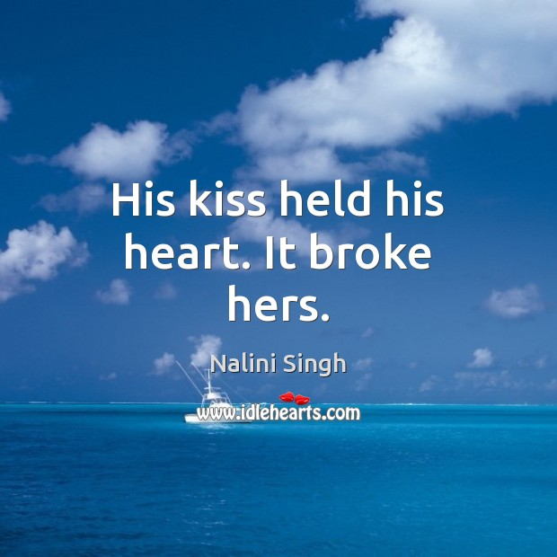 His kiss held his heart. It broke hers. Nalini Singh Picture Quote