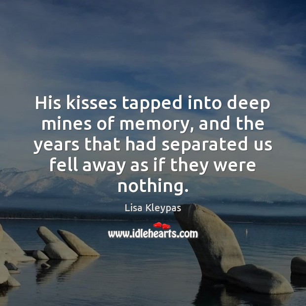 His kisses tapped into deep mines of memory, and the years that Image