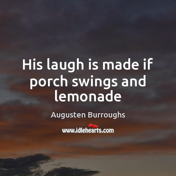 His laugh is made if porch swings and lemonade Augusten Burroughs Picture Quote