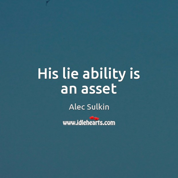 His lie ability is an asset Image
