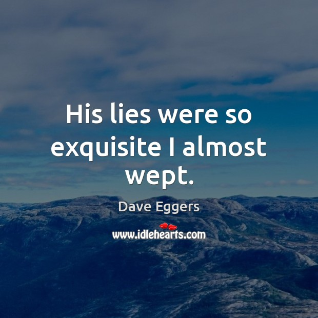 His lies were so exquisite I almost wept. Image