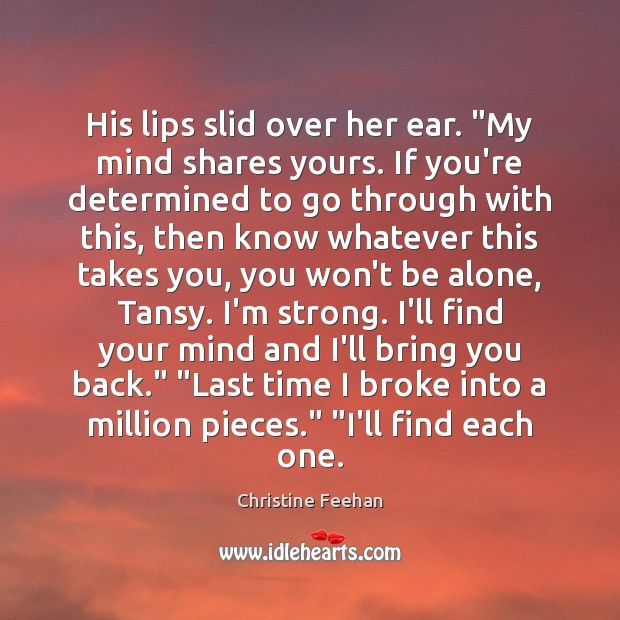 """His lips slid over her ear. """"My mind shares yours. If you're Christine Feehan Picture Quote"""