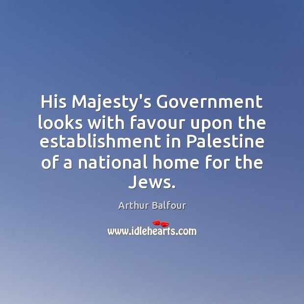 Image, His Majesty's Government looks with favour upon the establishment in Palestine of