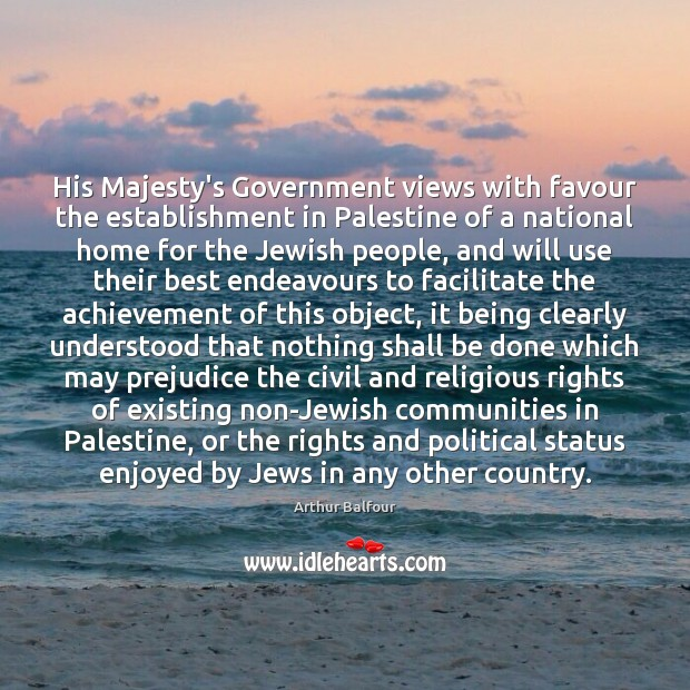 His Majesty's Government views with favour the establishment in Palestine of a Image