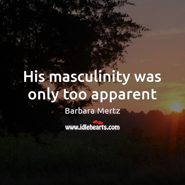 Image, His masculinity was only too apparent