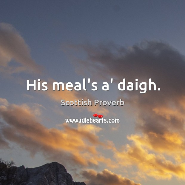 His meal's a' daigh. Scottish Proverbs Image