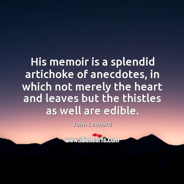His memoir is a splendid artichoke of anecdotes John Leonard Picture Quote