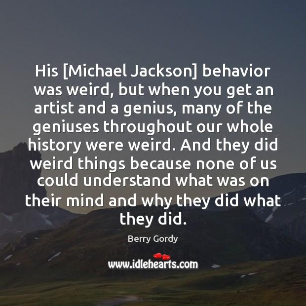 Image, His [Michael Jackson] behavior was weird, but when you get an artist