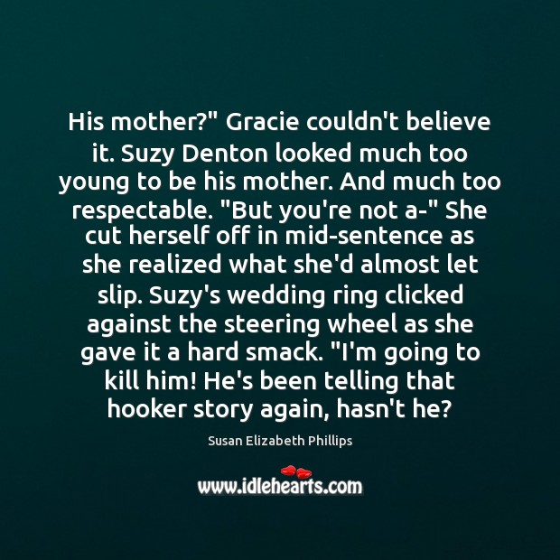 """Image, His mother?"""" Gracie couldn't believe it. Suzy Denton looked much too young"""