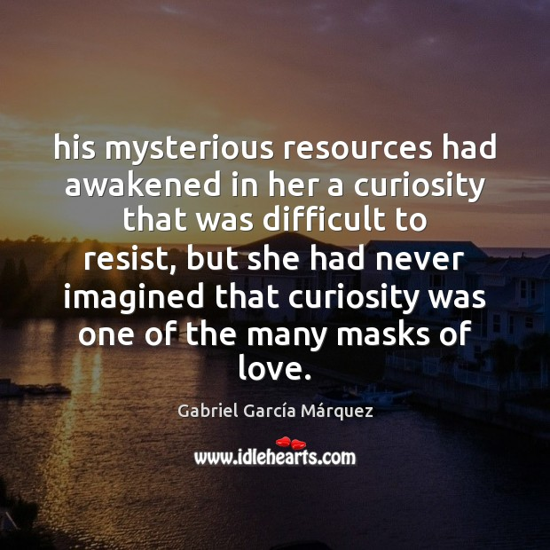 His mysterious resources had awakened in her a curiosity that was difficult Image