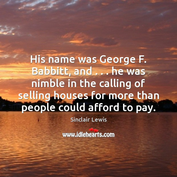 His name was George F. Babbitt, and . . . he was nimble in the Image