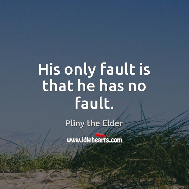His only fault is that he has no fault. Image