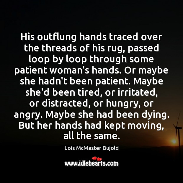 Image, His outflung hands traced over the threads of his rug, passed loop