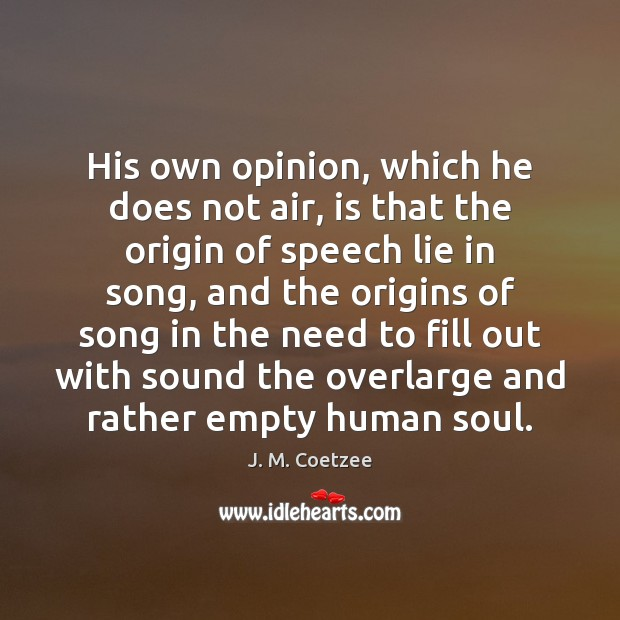 His own opinion, which he does not air, is that the origin Lie Quotes Image