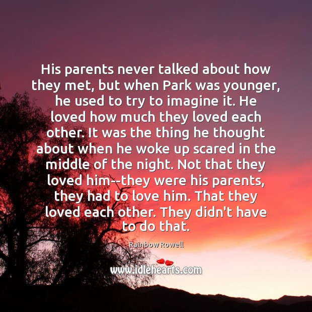 His parents never talked about how they met, but when Park was Rainbow Rowell Picture Quote
