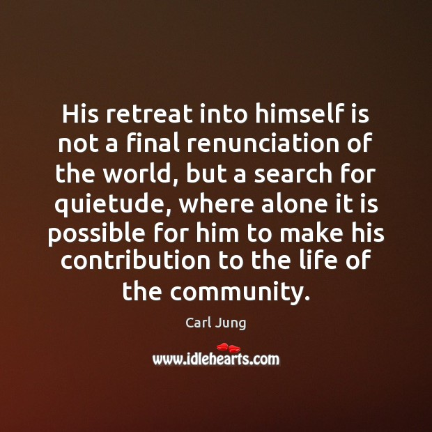 His retreat into himself is not a final renunciation of the world, Image