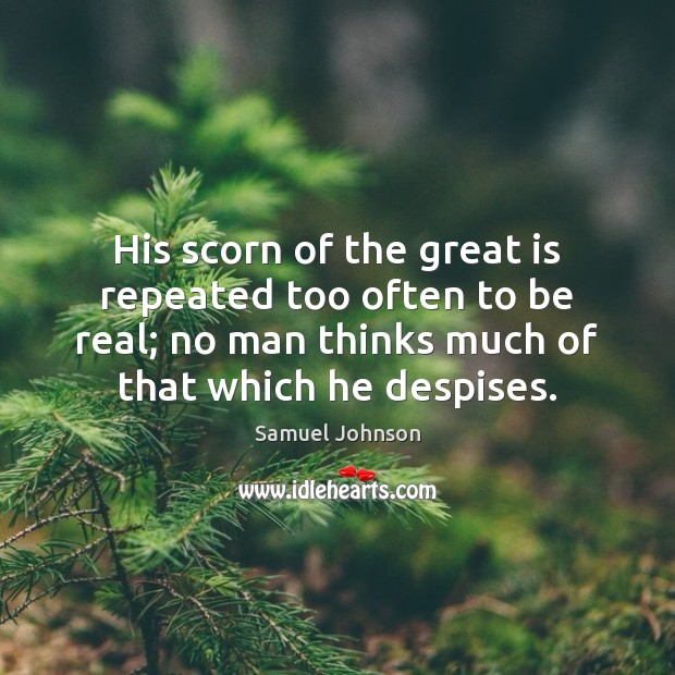 His scorn of the great is repeated too often to be real; Image