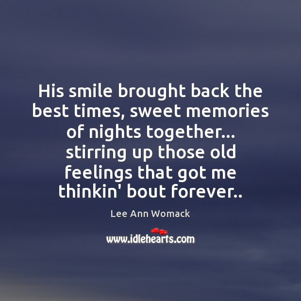 His smile brought back the best times, sweet memories of nights together… Lee Ann Womack Picture Quote