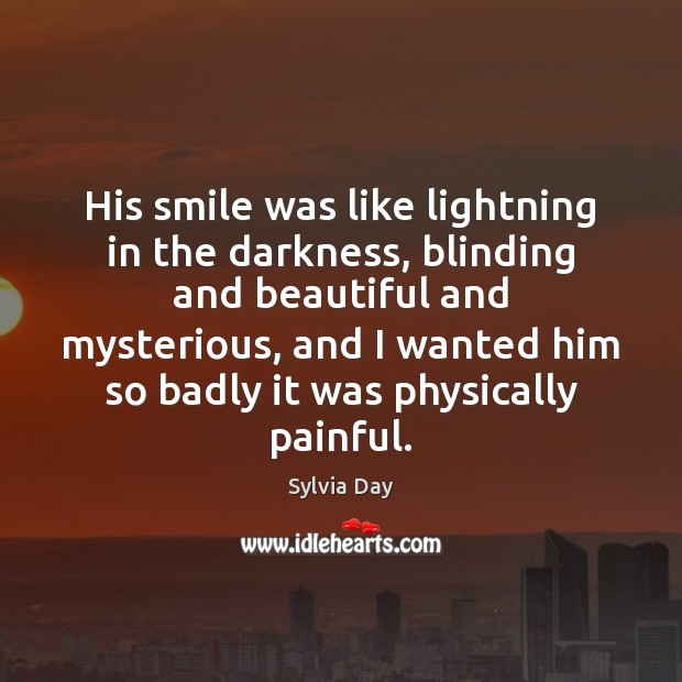 His smile was like lightning in the darkness, blinding and beautiful and Sylvia Day Picture Quote