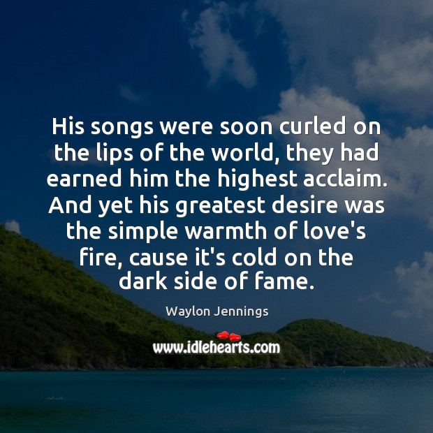 Image, His songs were soon curled on the lips of the world, they