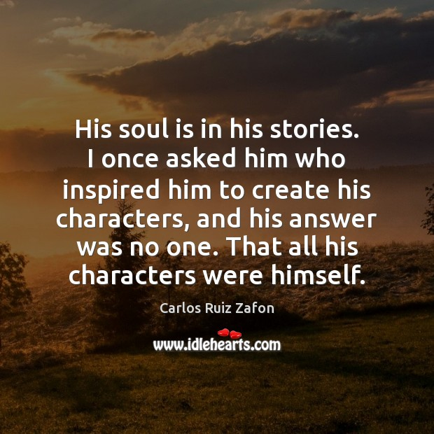 His soul is in his stories. I once asked him who inspired Carlos Ruiz Zafon Picture Quote