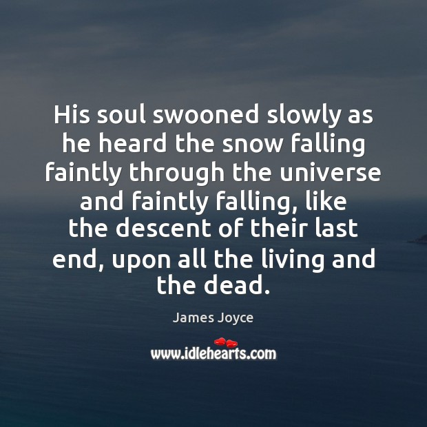 His soul swooned slowly as he heard the snow falling faintly through James Joyce Picture Quote