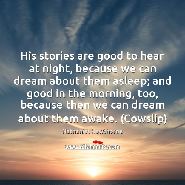 His stories are good to hear at night, because we can dream Nathaniel Hawthorne Picture Quote