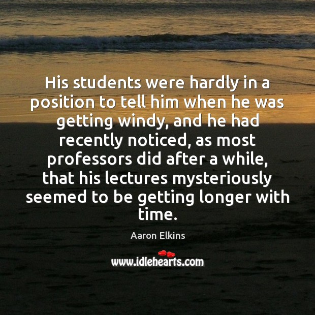 Image, His students were hardly in a position to tell him when he