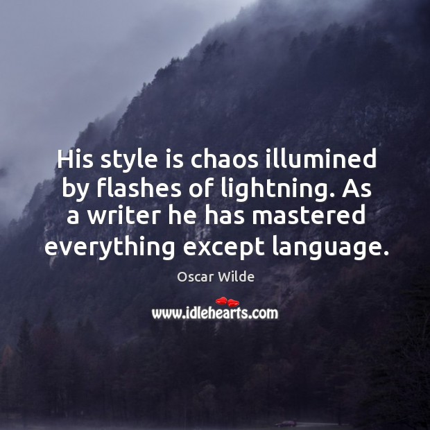 His style is chaos illumined by flashes of lightning. As a writer Image