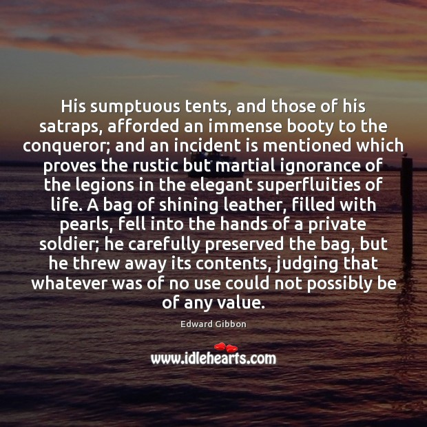 His sumptuous tents, and those of his satraps, afforded an immense booty Edward Gibbon Picture Quote