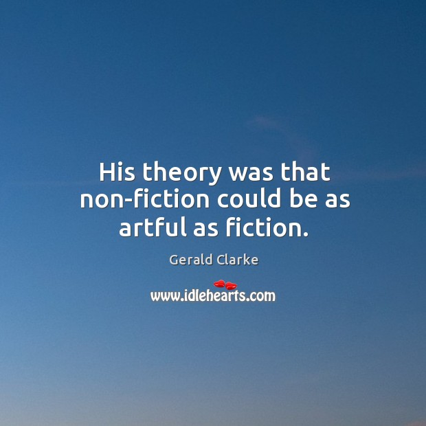 His theory was that non-fiction could be as artful as fiction. Image