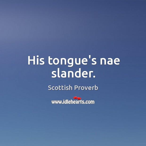 Image, His tongue's nae slander.