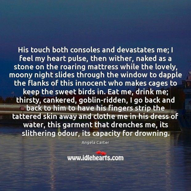 Image, His touch both consoles and devastates me; I feel my heart pulse,