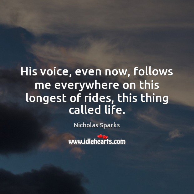 His voice, even now, follows me everywhere on this longest of rides, Nicholas Sparks Picture Quote