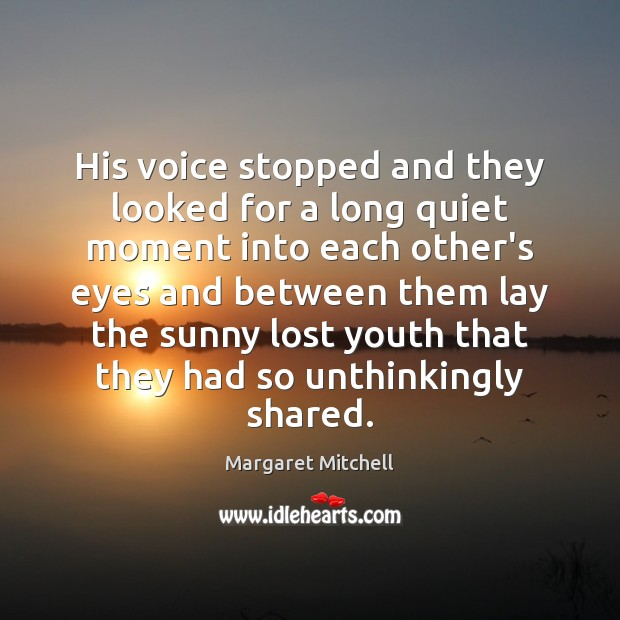 His voice stopped and they looked for a long quiet moment into Margaret Mitchell Picture Quote