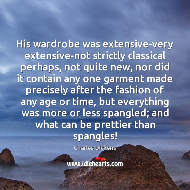 His wardrobe was extensive-very extensive-not strictly classical perhaps, not quite new, nor Image